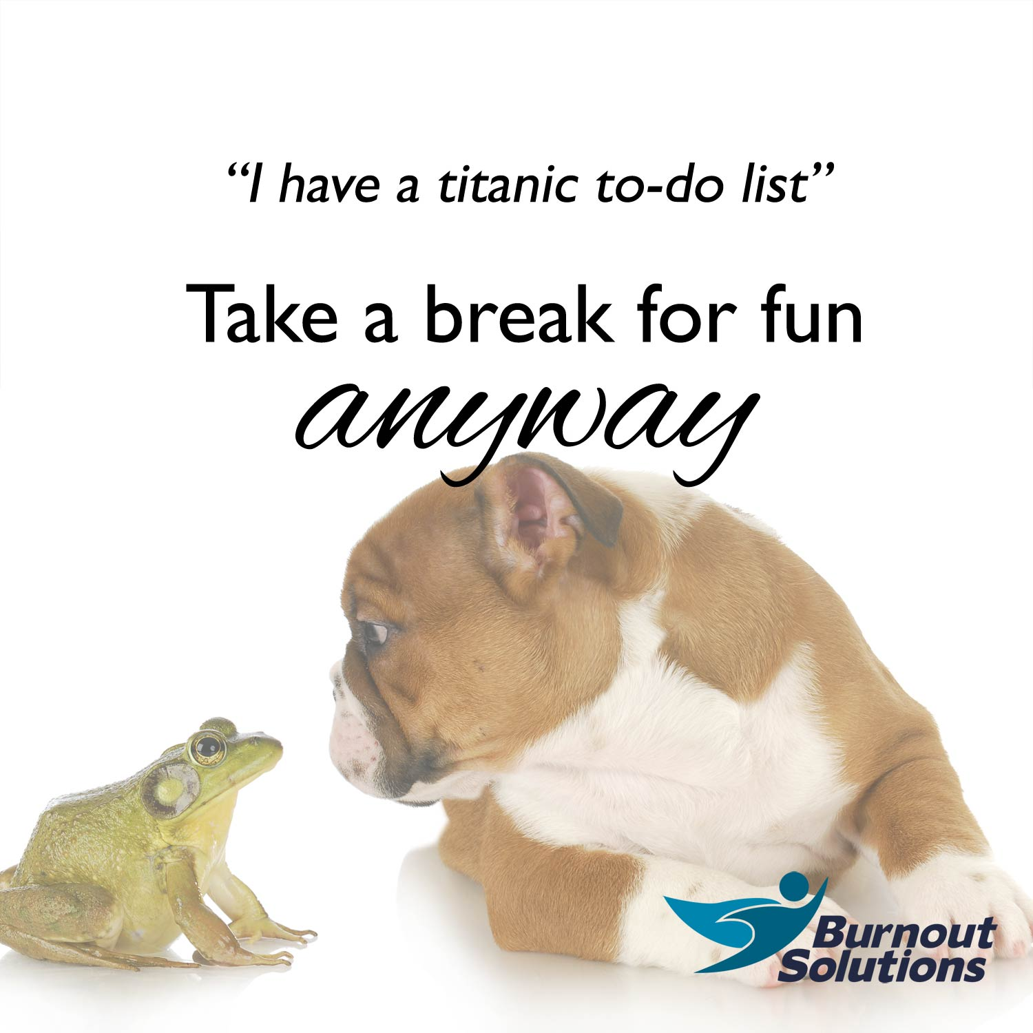 """Frog and bulldog touch noses. Title: """"I have a titanic to-do list. Take a break for fun anyway."""""""